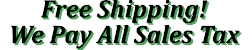Free Shipping and we pay all sales taxes